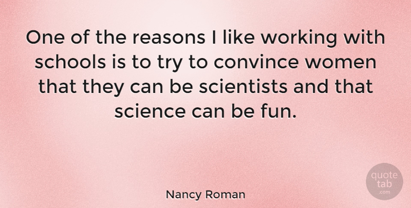 Nancy Roman Quote About Convince, Reasons, Schools, Science, Scientists: One Of The Reasons I...