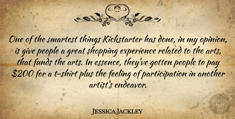 Jessica Jackley Quote About Experience, Feeling, Funds, Gotten, Great: One Of The Smartest Things...