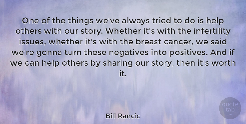 Bill Rancic Quote About Cancer, Helping Others, Issues: One Of The Things Weve...