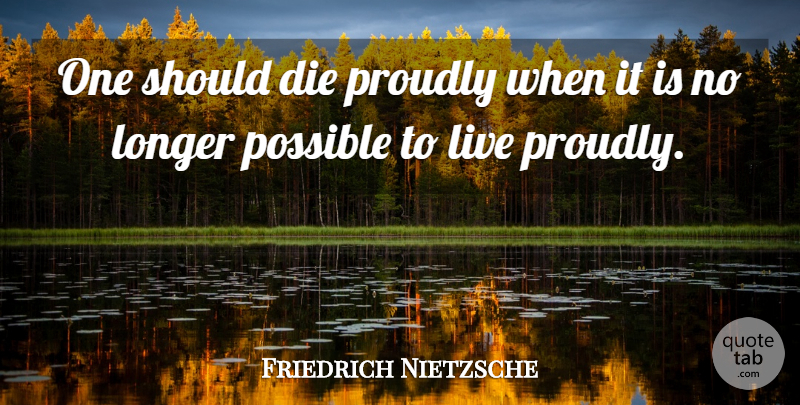 Friedrich Nietzsche Quote About Death, Humorous, Profound: One Should Die Proudly When...