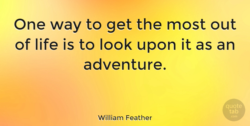 William Feather Quote About Life, Happiness, Adventure: One Way To Get The...