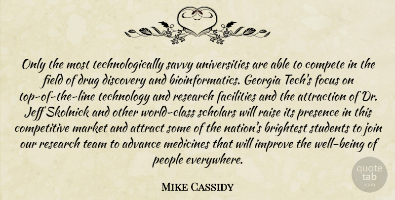 Mike Cassidy Quote About Advance, Attract, Attraction, Brightest, Compete: Only The Most Technologically Savvy...