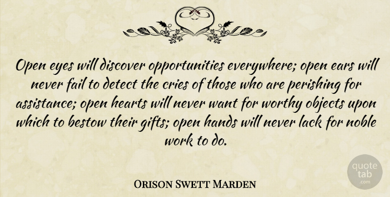 Orison Swett Marden Quote About Bestow, Cries, Detect, Discover, Ears: Open Eyes Will Discover Opportunities...