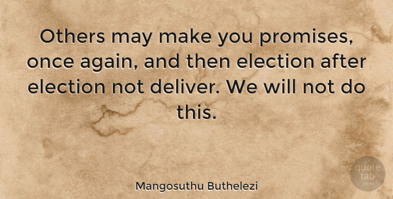 Mangosuthu Buthelezi Quote About Promise, May, Election: Others May Make You Promises...