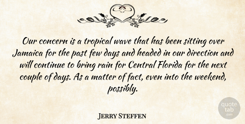 Jerry Steffen Quote About Bring, Central, Concern, Continue, Couple: Our Concern Is A Tropical...
