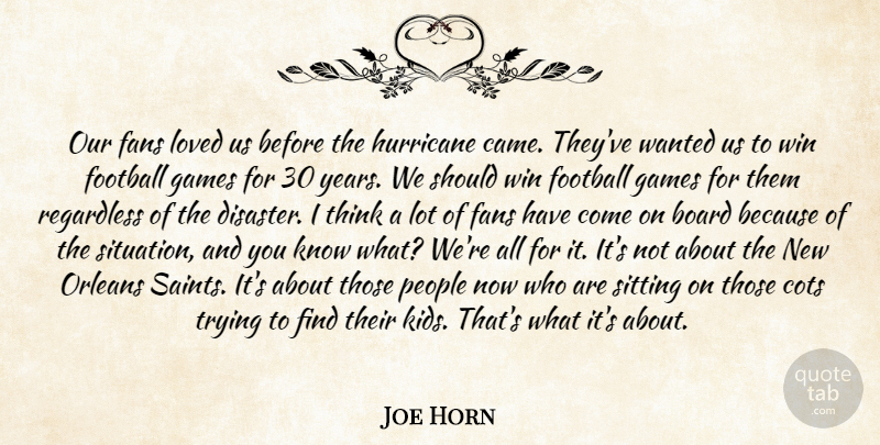 Joe Horn Quote About Board, Fans, Football, Games, Hurricane: Our Fans Loved Us Before...
