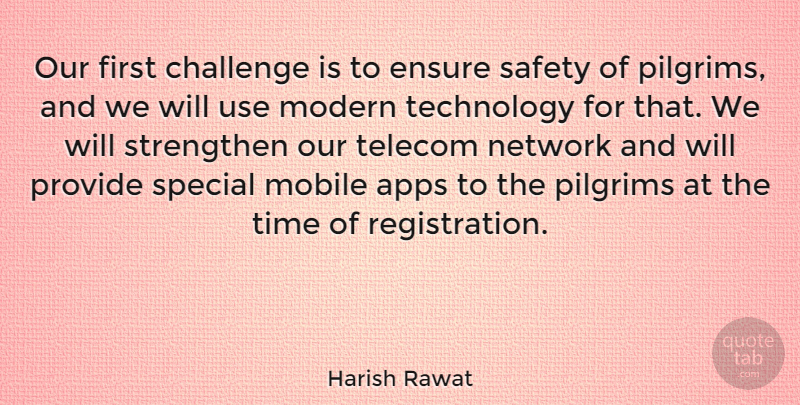 Harish Rawat Quote About Challenge, Ensure, Mobile, Modern, Network: Our First Challenge Is To...