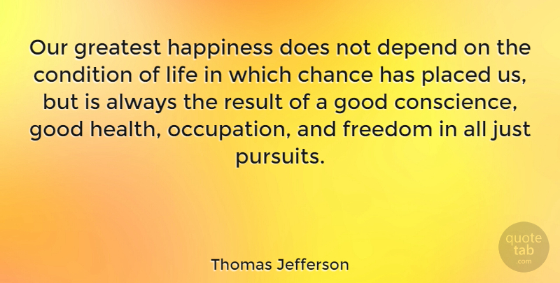 Thomas Jefferson Quote About Inspirational, Happiness, Freedom: Our Greatest Happiness Does Not...