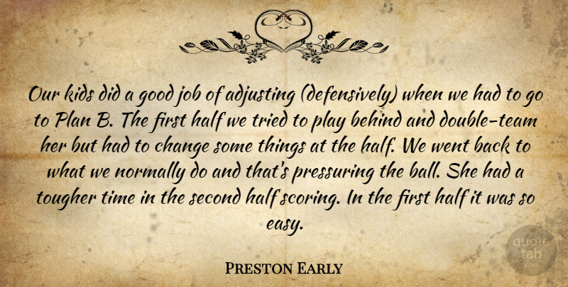 Preston Early Quote About Adjusting, Behind, Change, Good, Half: Our Kids Did A Good...