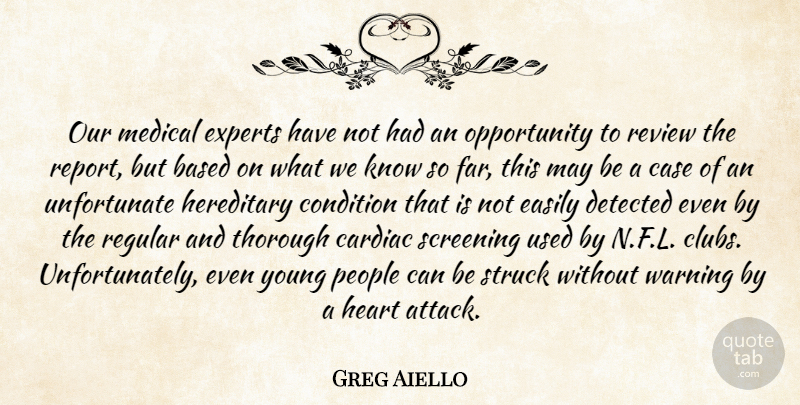 Greg Aiello Quote About Based, Case, Condition, Easily, Experts: Our Medical Experts Have Not...