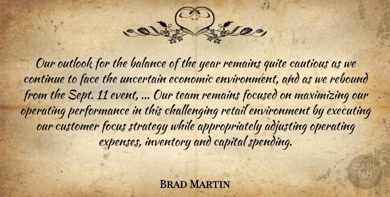 Brad Martin Quote About Adjusting, Balance, Capital, Cautious, Continue: Our Outlook For The Balance...