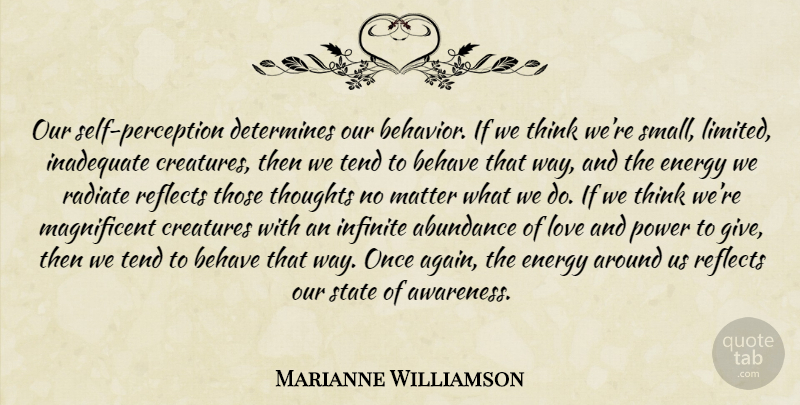 Marianne Williamson Quote About Thinking, Self, Abundance Of Love: Our Self Perception Determines Our...