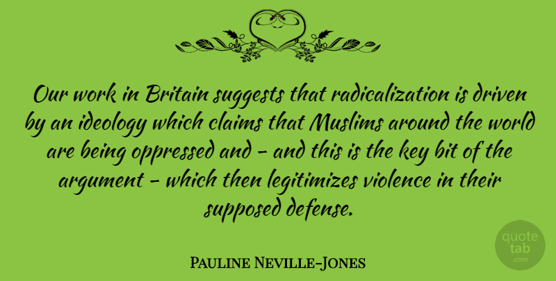Pauline Neville-Jones Quote About Bit, Britain, Claims, Driven, Ideology: Our Work In Britain Suggests...