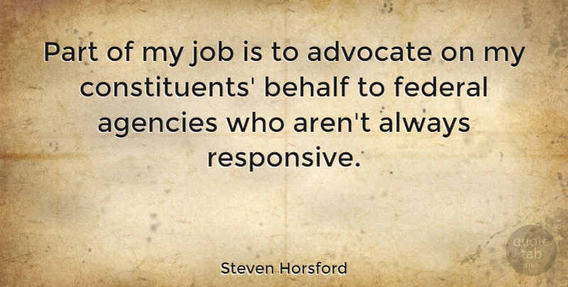 Steven Horsford Quote About Behalf, Job: Part Of My Job Is...