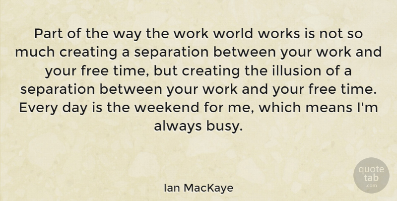 Ian MacKaye Quote About Mean, Weekend, Creating: Part Of The Way The...
