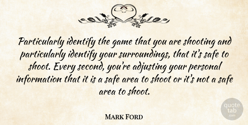 Mark Ford Quote About Adjusting, Area, Game, Identify, Information: Particularly Identify The Game That...