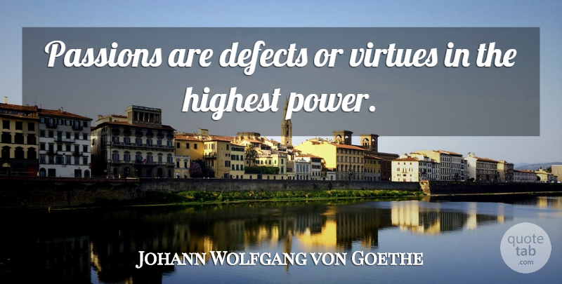 Johann Wolfgang von Goethe Quote About Passion, Virtue, Defects: Passions Are Defects Or Virtues...