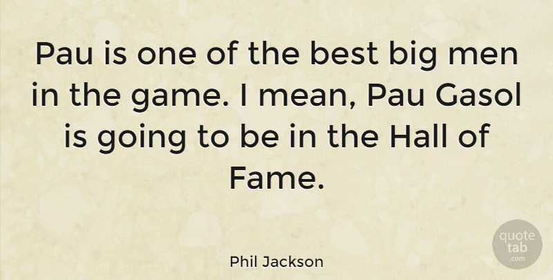 Phil Jackson Quote About Mean, Men, Games: Pau Is One Of The...