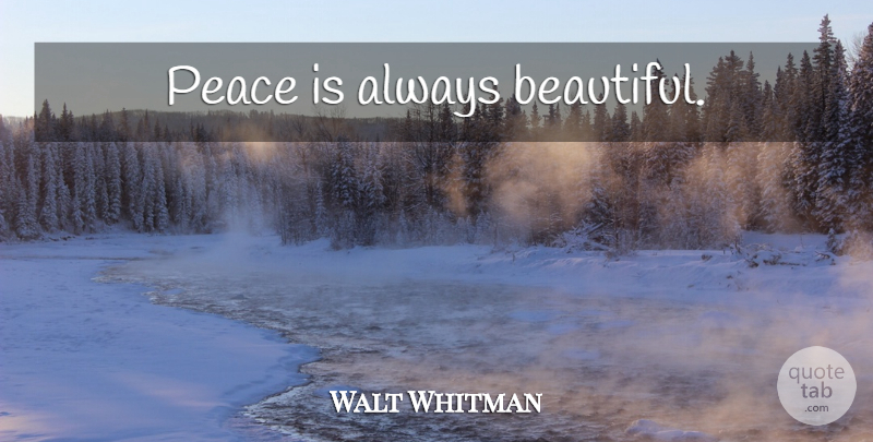 Walt Whitman Quote About Beautiful, Peace, Healing: Peace Is Always Beautiful...