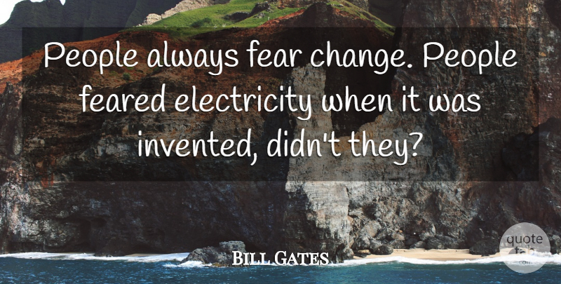 Bill Gates Quote About Inspirational, Ignorance And Fear, People: People Always Fear Change People...