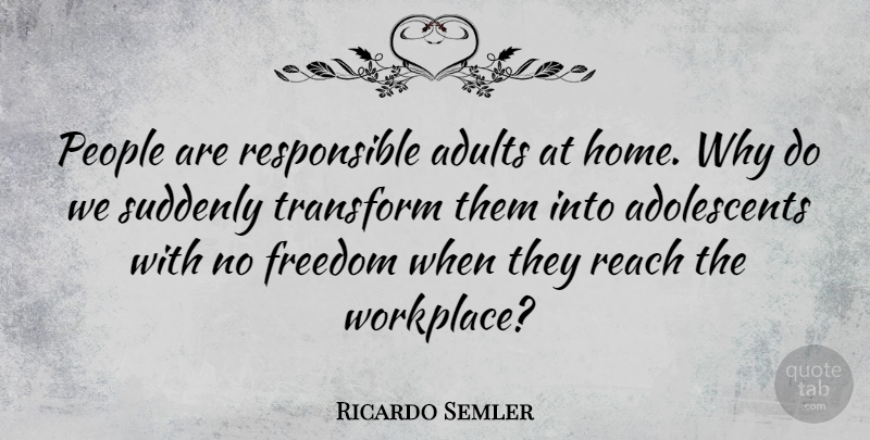 Ricardo Semler Quote About Home, People, Adults: People Are Responsible Adults At...