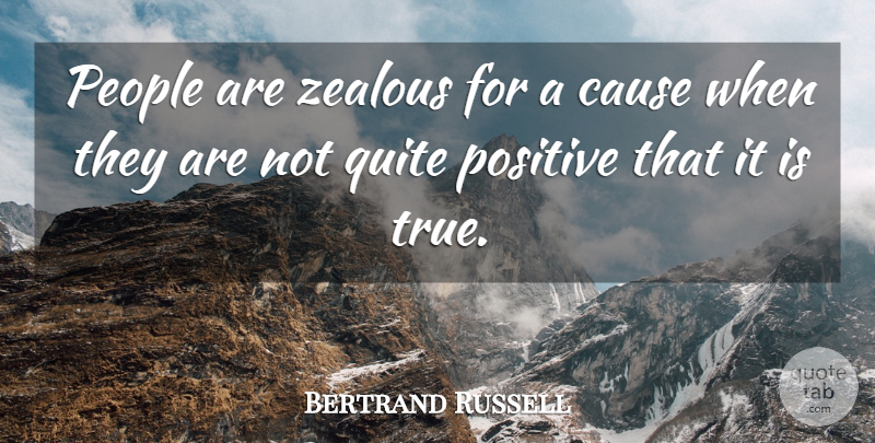 Bertrand Russell Quote About People, Causes, Zealous: People Are Zealous For A...