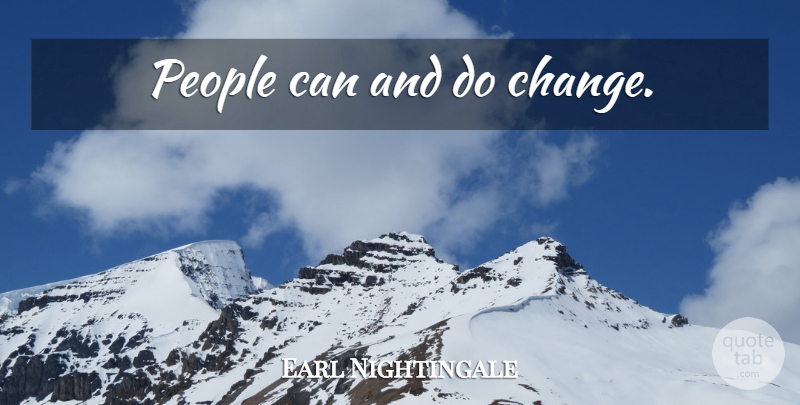Earl Nightingale Quote About People: People Can And Do Change...