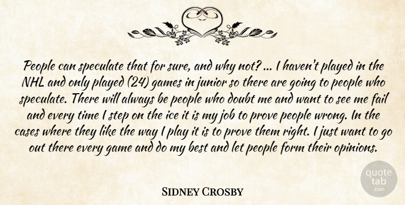 Sidney Crosby Quote About Best, Cases, Doubt, Fail, Form: People Can Speculate That For...