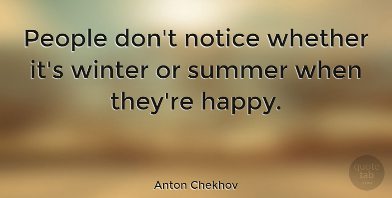 Anton Chekhov Quote About Happiness, Happy, Summer: People Dont Notice Whether Its...