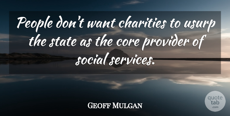 Geoff Mulgan Quote About Charities, People, Provider: People Dont Want Charities To...