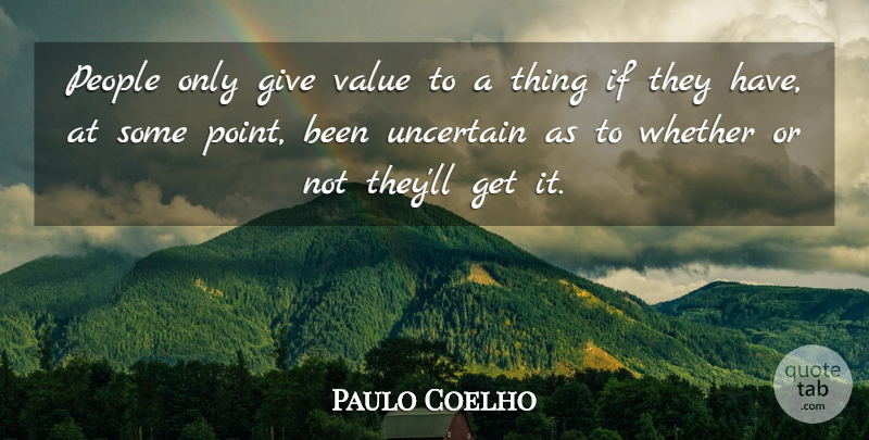 Paulo Coelho Quote About People, Giving, Uncertain: People Only Give Value To...
