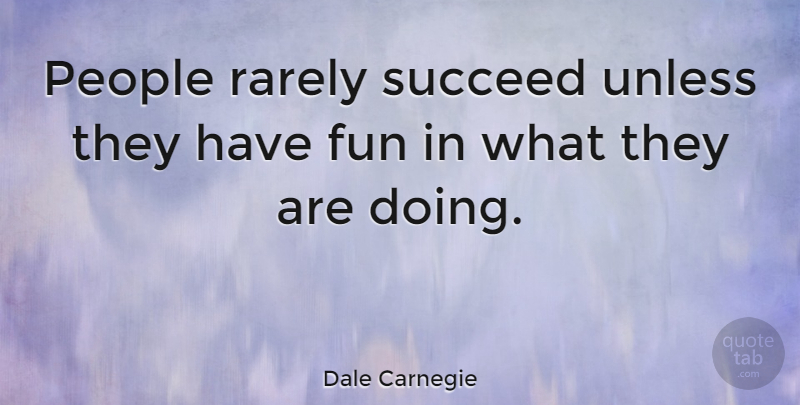 Dale Carnegie Quote About Inspirational, Motivational, Success: People Rarely Succeed Unless They...