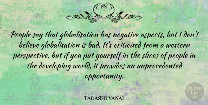Tadashi Yanai Quote About Believe, People, Provides, Western: People Say That Globalisation Has...