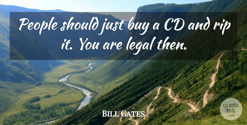 Bill Gates Quote About Rip, Cds, People: People Should Just Buy A...