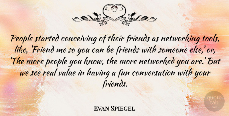 Evan Spiegel Quote About Conceiving, Conversation, Networking, People: People Started Conceiving Of Their...