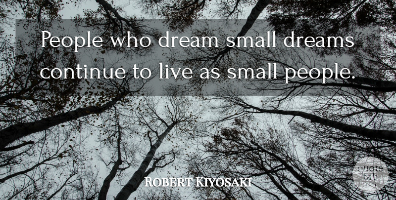 Robert Kiyosaki Quote About Dream, Inspiration, People: People Who Dream Small Dreams...