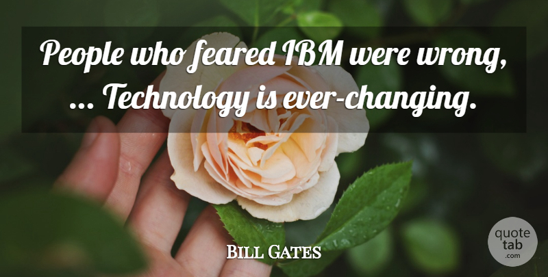Bill Gates Quote About Technology, People, Ibm: People Who Feared Ibm Were...