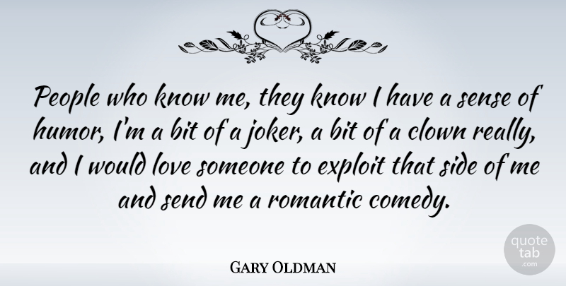 Gary Oldman Quote About Bit, Clown, Exploit, Humor, Love: People Who Know Me They...