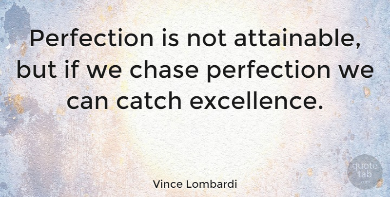 Vince Lombardi Quote About Inspirational, Life, Motivational: Perfection Is Not Attainable But...
