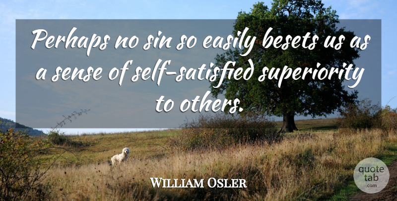 William Osler Quote About Self, Sin, Satisfied: Perhaps No Sin So Easily...