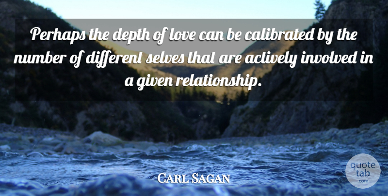 Carl Sagan Quote About Self, Numbers, Depth: Perhaps The Depth Of Love...