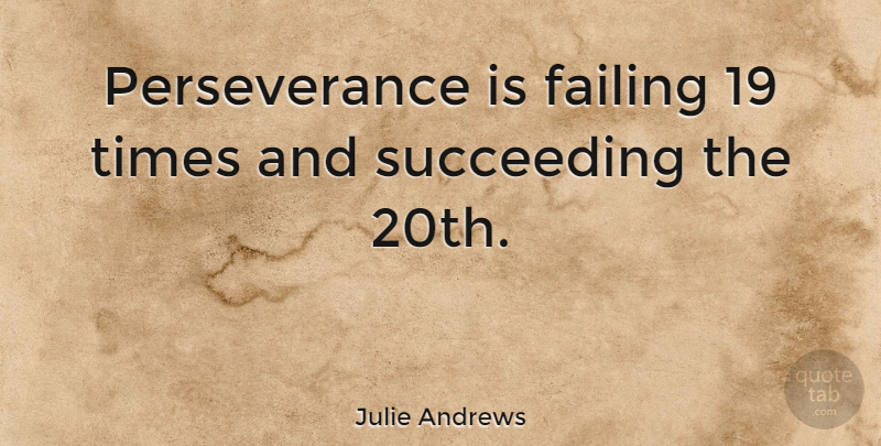 Julie Andrews Quote About Inspirational, Positive, Success: Perseverance Is Failing 19 Times...