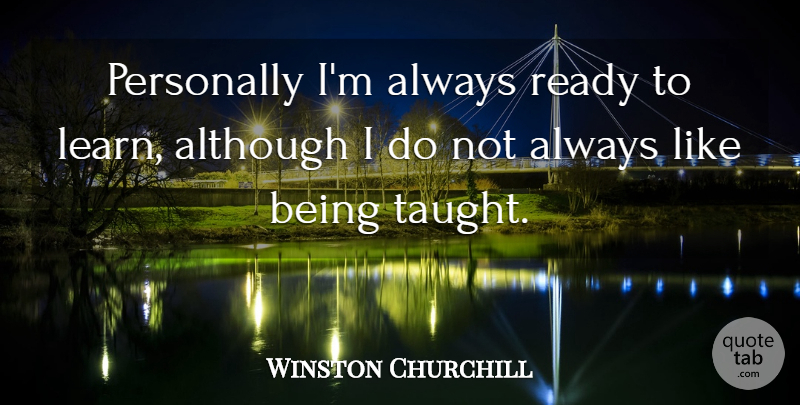 Winston Churchill Quote About Personally: Personally Im Always Ready To...