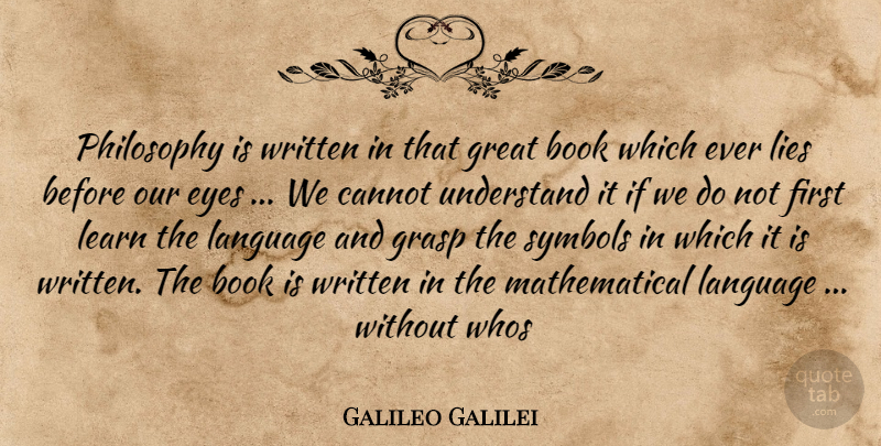 Galileo Galilei Quote About Book, Cannot, Eyes, Grasp, Great: Philosophy Is Written In That...