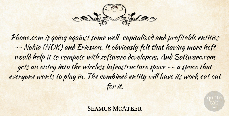 Seamus McAteer Quote About Against, Combined, Compete, Cut, Entities: Phone Com Is Going Against...