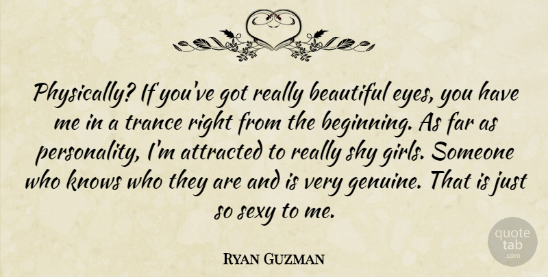 Ryan Guzman Quote About Beautiful, Girl, Sexy: Physically If Youve Got Really...