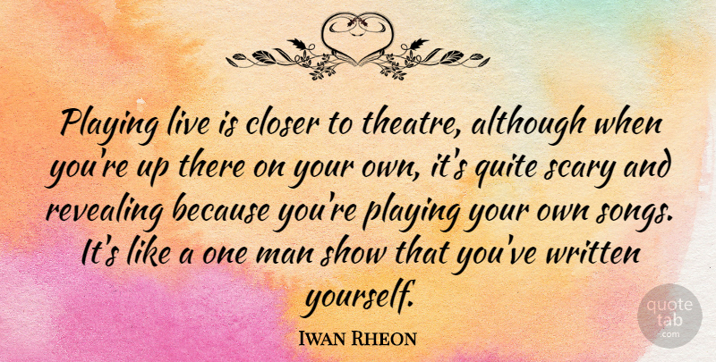 Iwan Rheon Quote About Although, Closer, Man, Playing, Quite: Playing Live Is Closer To...