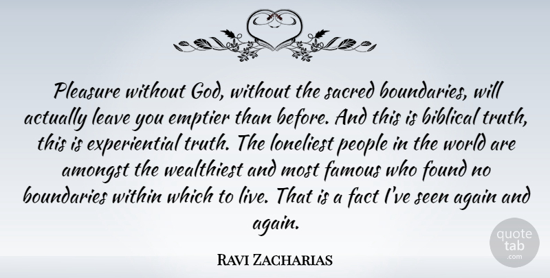 Ravi Zacharias Quote About Biblical, People, World: Pleasure Without God Without The...