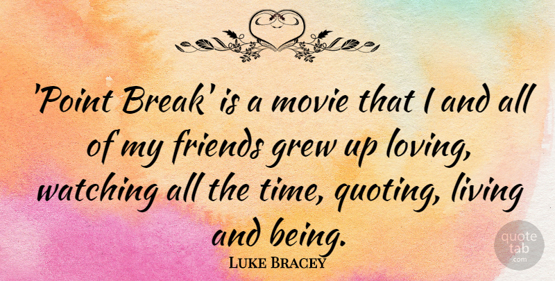 Luke Bracey Quote About Grew, Time, Watching: Point Break Is A Movie...