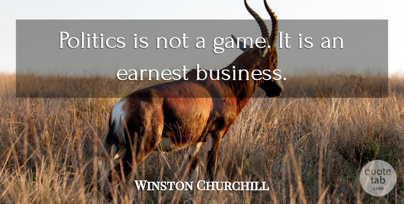Winston Churchill Quote About Business, Insperational, Games: Politics Is Not A Game...
